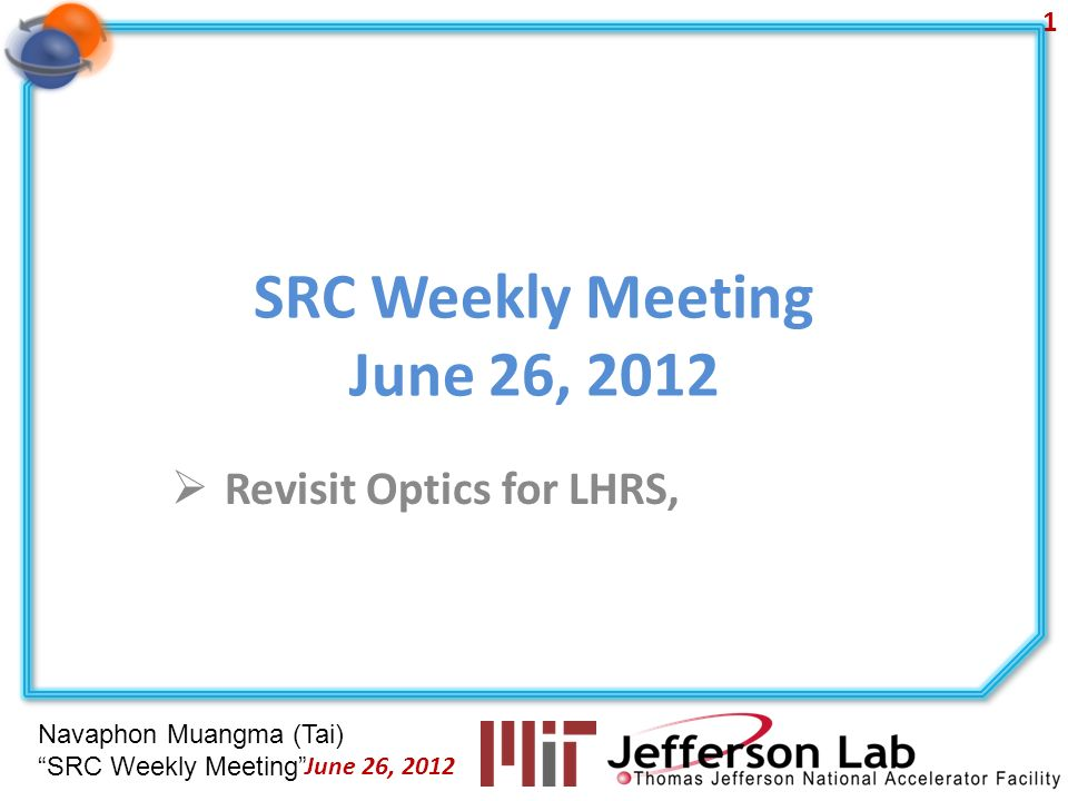 Navaphon Muangma (Tai) SRC Weekly Meeting SRC Weekly Meeting June 26, 2012 Revisit Optics for LHRS, 1 June 26, 2012