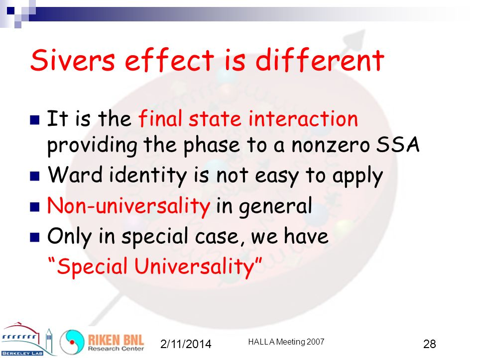 Sivers effect is different It is the final state interaction providing the phase to a nonzero SSA Ward identity is not easy to apply Non-universality