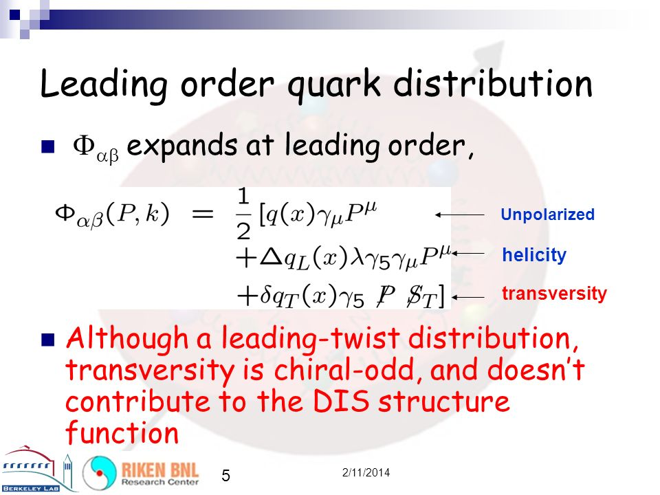 5 2/11/2014 Leading order quark distribution expands at leading order, Although a leading-twist distribution, transversity is chiral-odd, and doesnt c