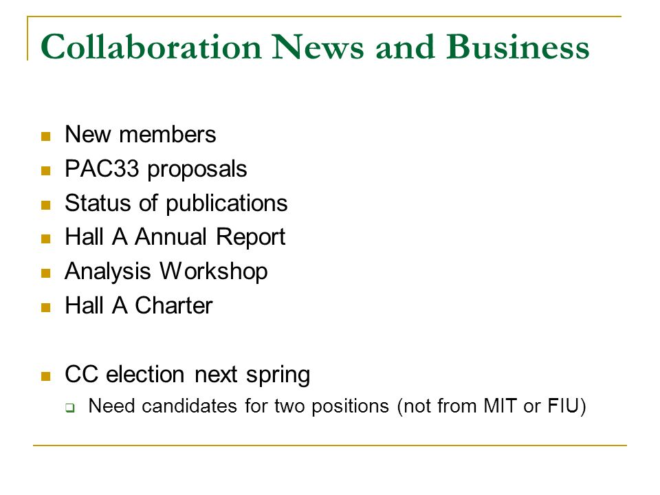 Collaboration News and Business New members PAC33 proposals Status of publications Hall A Annual Report Analysis Workshop Hall A Charter CC election n