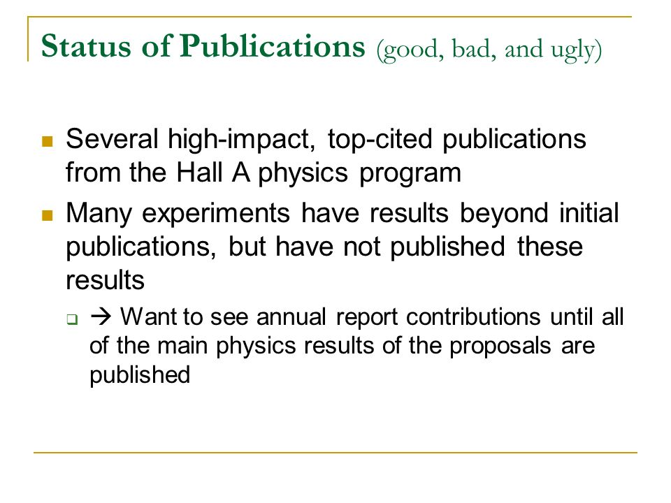 Status of Publications (good, bad, and ugly) Several high-impact, top-cited publications from the Hall A physics program Many experiments have results