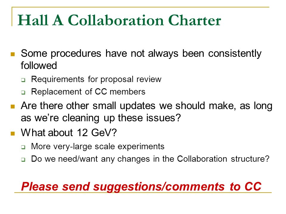 Hall A Collaboration Charter Some procedures have not always been consistently followed Requirements for proposal review Replacement of CC members Are there other small updates we should make, as long as were cleaning up these issues.