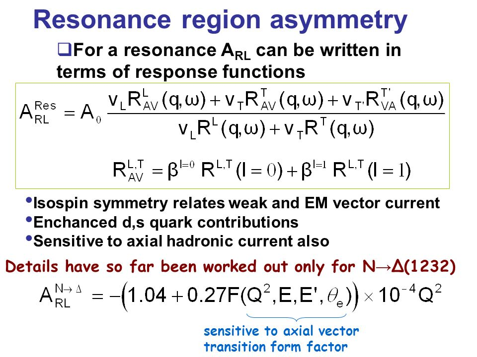 Resonance region asymmetry For a resonance A RL can be written in terms of response functions Isospin symmetry relates weak and EM vector current Ench