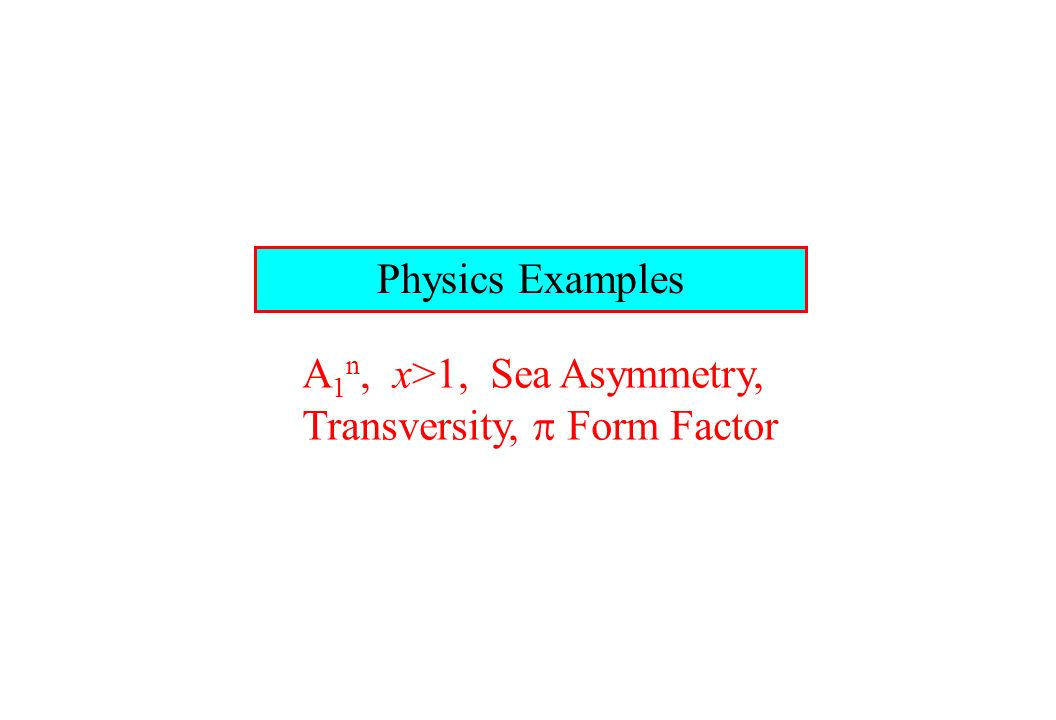 Physics Examples A 1 n, x>1, Sea Asymmetry, Transversity, Form Factor