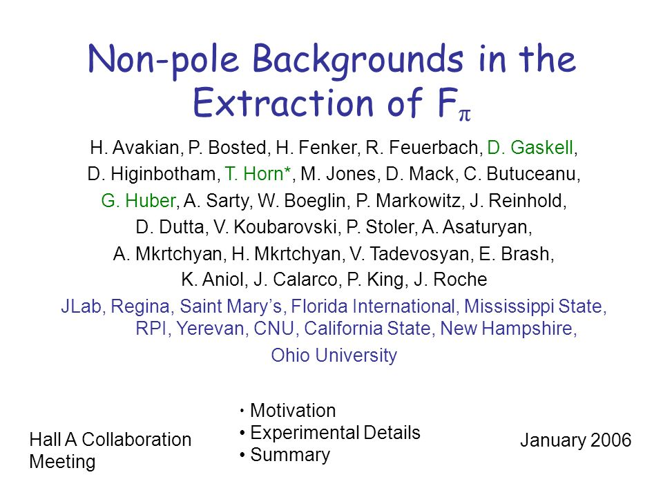Non-pole Backgrounds in the Extraction of F π H. Avakian, P. Bosted, H. Fenker, R. Feuerbach, D. Gaskell, D. Higinbotham, T. Horn*, M. Jones, D. Mack,