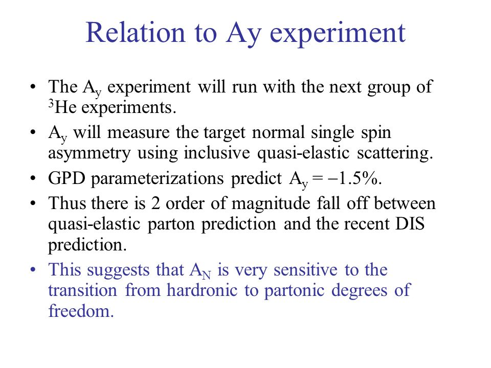 Relation to Ay experiment The A y experiment will run with the next group of 3 He experiments.