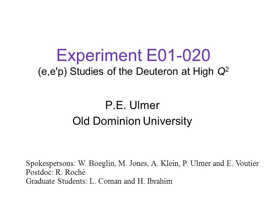 Experiment E01-020 (e,e'p) Studies of the Deuteron at High Q 2 P.E. Ulmer Old Dominion University Spokespersons: W. Boeglin, M. Jones, A. Klein, P. Ul