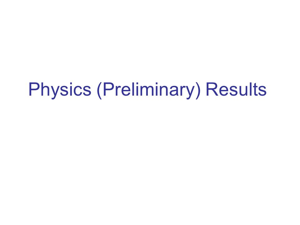 Physics (Preliminary) Results