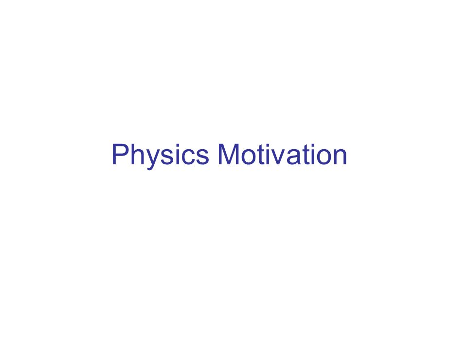 Physics Motivation