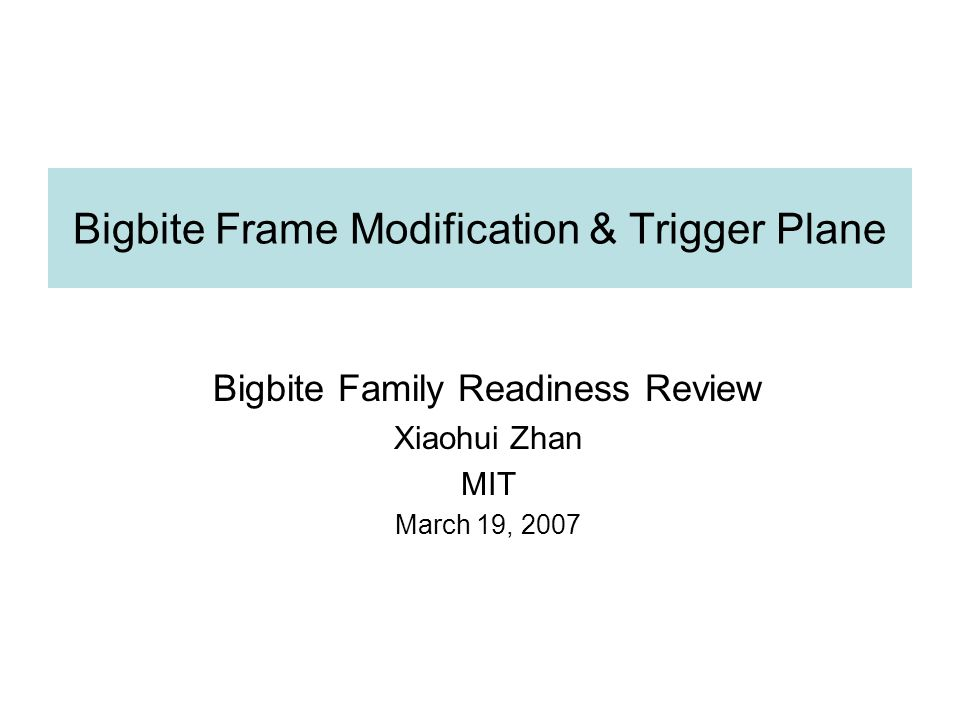Bigbite Frame Modification & Trigger Plane Bigbite Family Readiness Review Xiaohui Zhan MIT March 19, 2007