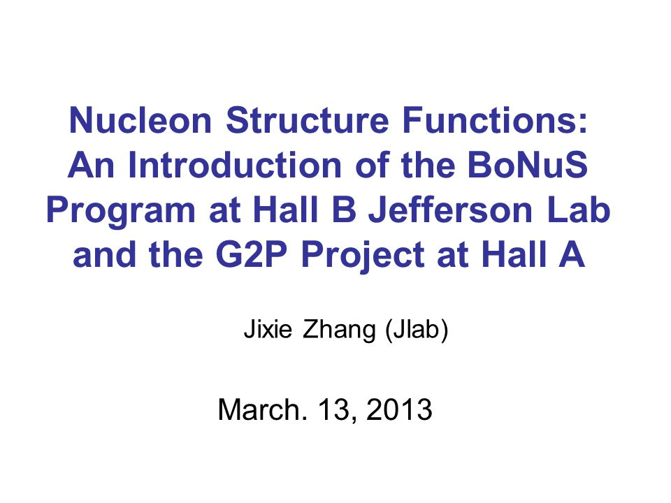 Nucleon Structure Functions: An Introduction of the BoNuS Program at Hall B Jefferson Lab and the G2P Project at Hall A Jixie Zhang (Jlab) March.