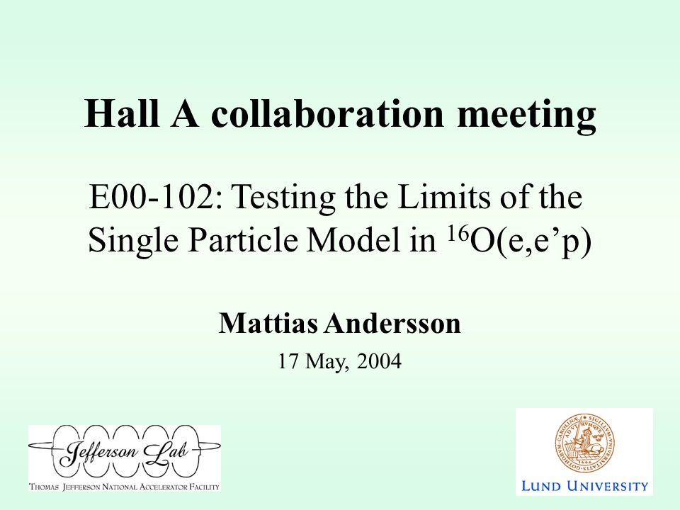Hall A collaboration meeting 17 May, 2004 E00-102: Testing the Limits of the Single Particle Model in 16 O(e,ep) Mattias Andersson