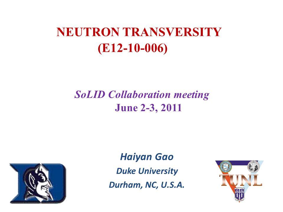 NEUTRON TRANSVERSITY (E12-10-006) Haiyan Gao Duke University Durham, NC, U.S.A.