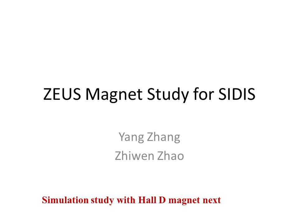 ZEUS Magnet Study for SIDIS Yang Zhang Zhiwen Zhao Simulation study with Hall D magnet next