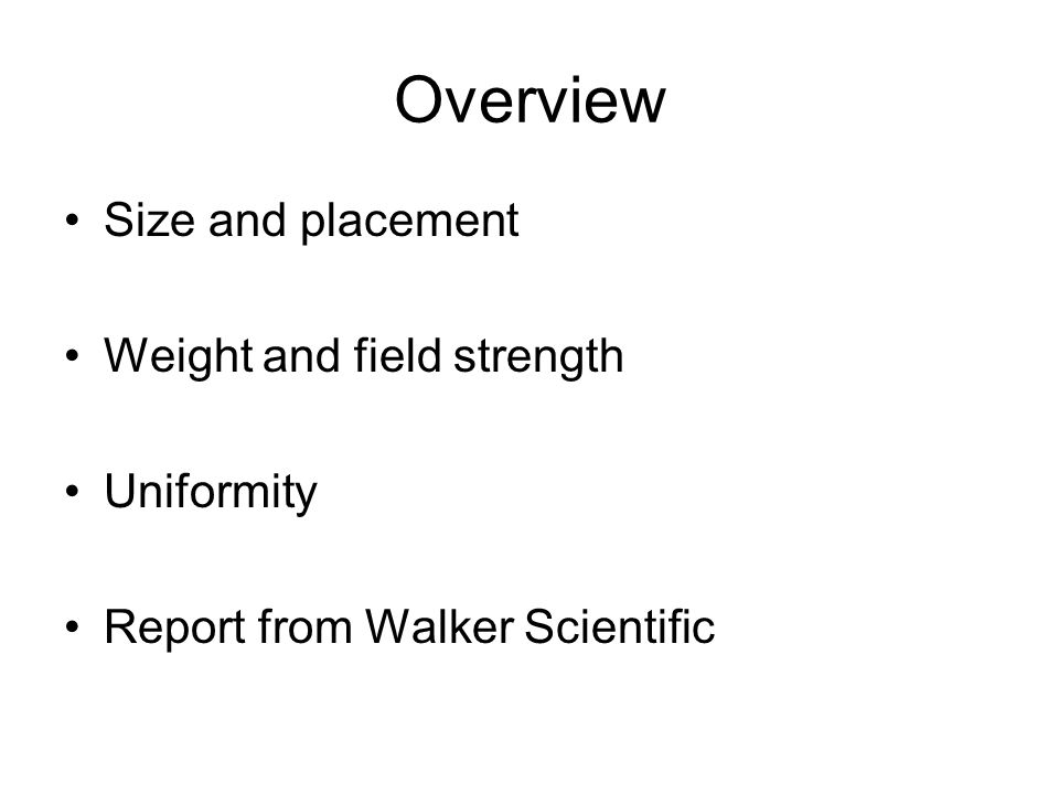 Overview Size and placement Weight and field strength Uniformity Report from Walker Scientific
