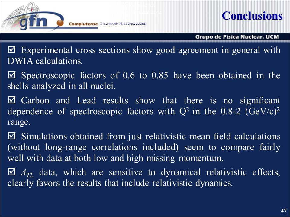 Conclusions Experimental cross sections show good agreement in general with DWIA calculations.