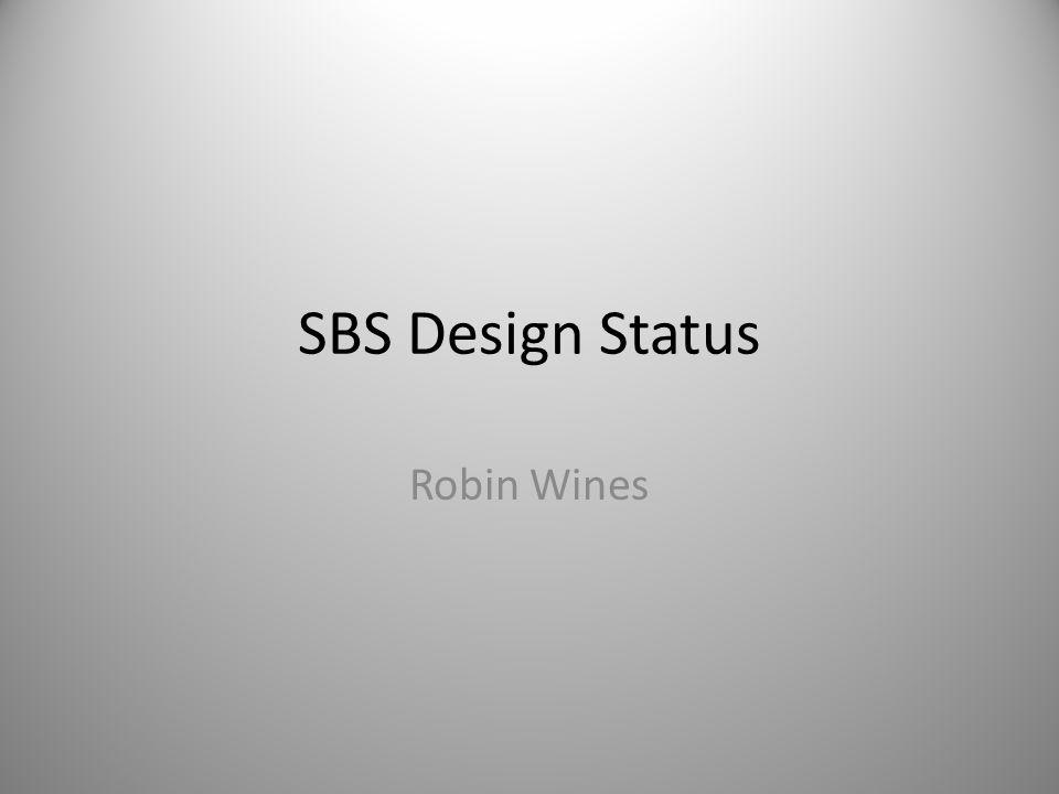 SBS Design Status Robin Wines