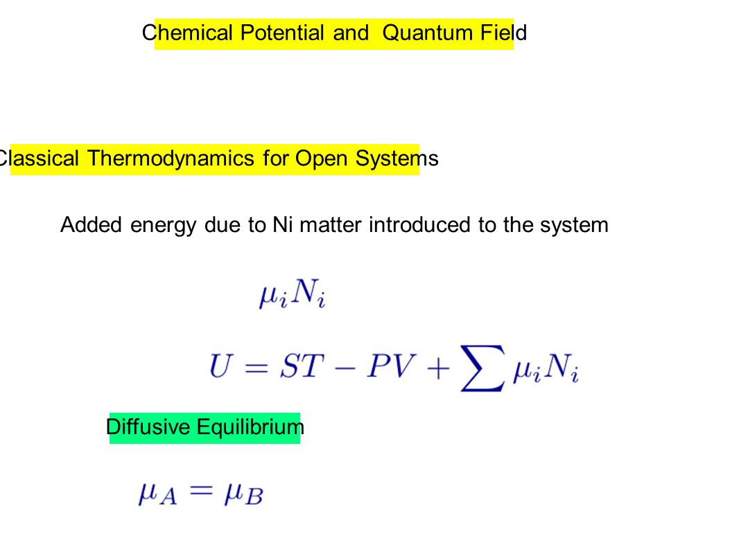 Chemical Potential and Quantum Field Classical Thermodynamics for Open Systems Added energy due to Ni matter introduced to the system Diffusive Equilibrium