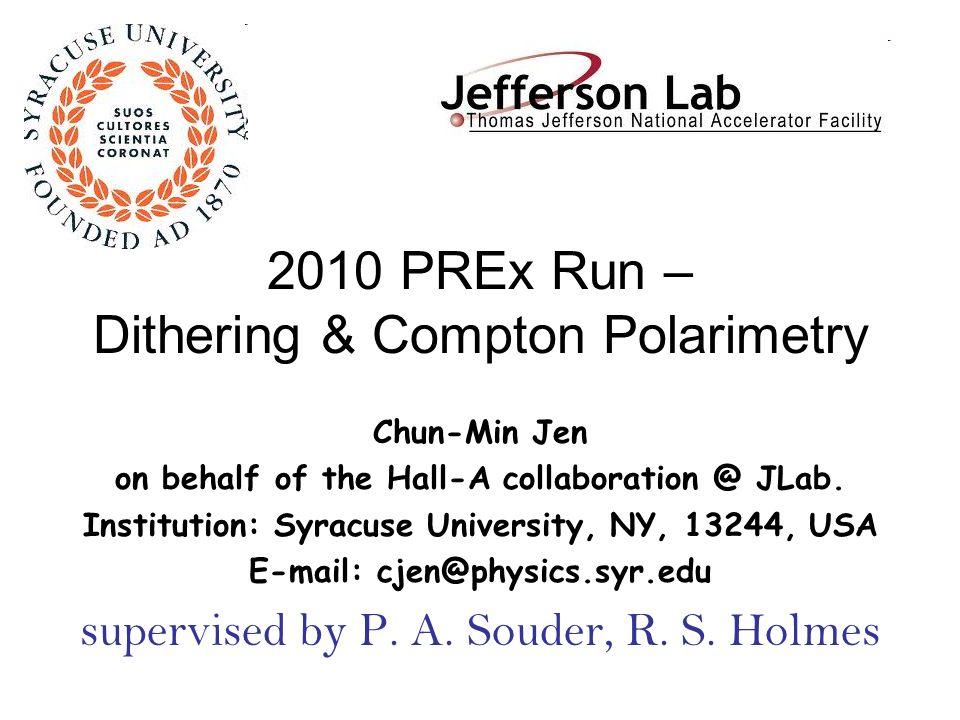 2010 PREx Run – Dithering & Compton Polarimetry Chun-Min Jen on behalf of the Hall-A collaboration @ JLab.