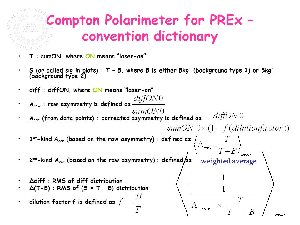 Compton Polarimeter for PREx – convention dictionary T : sumON, where ON means laser-on S (or called sig in plots) : T – B, where B is either Bkg 1 (b