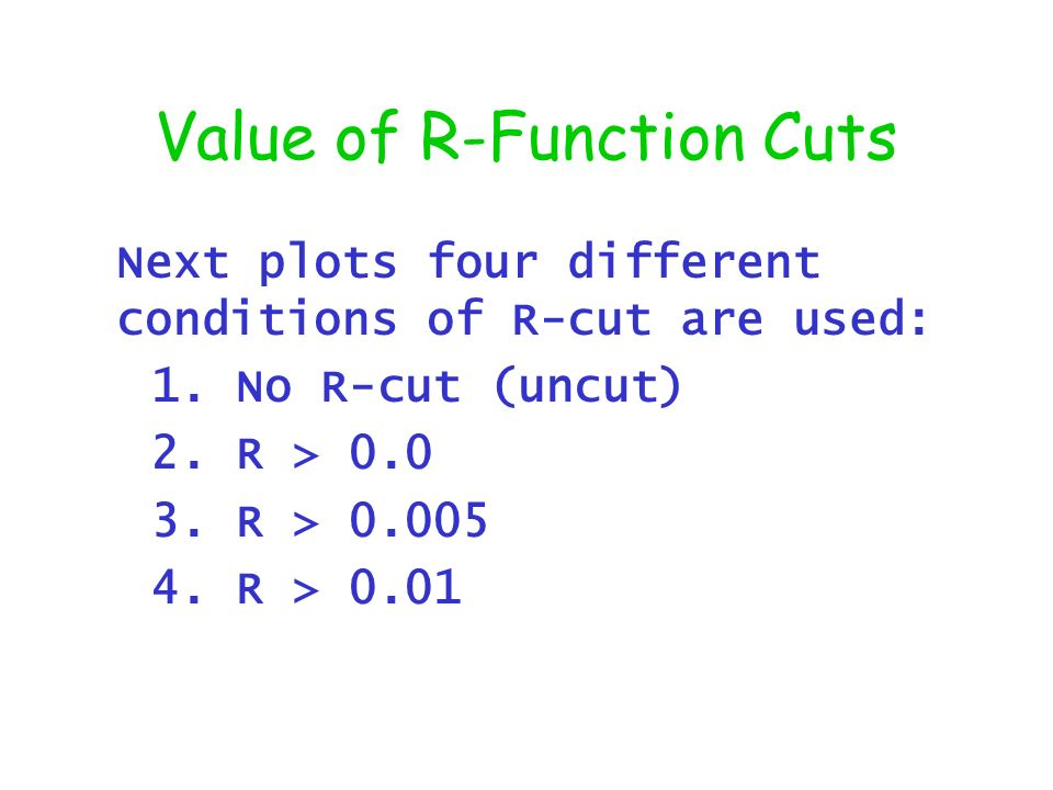 Value of R-Function Cuts Next plots four different conditions of R-cut are used: 1.