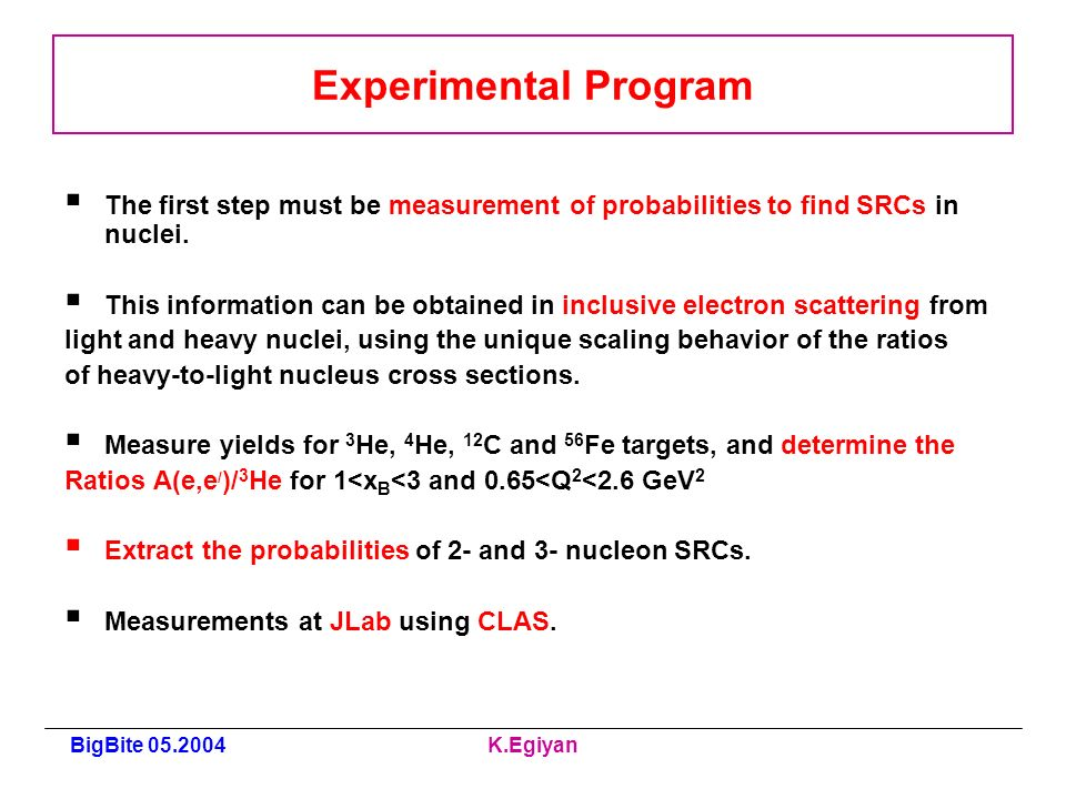 BigBite K.Egiyan Experimental Program The first step must be measurement of probabilities to find SRCs in nuclei.