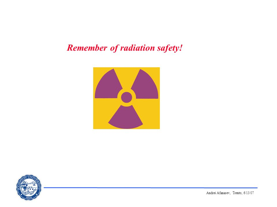 Andrei Afanasev, Trento, 6/13/07 Remember of radiation safety!