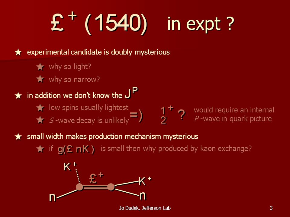 Jo Dudek, Jefferson Lab3 in expt . experimental candidate is doubly mysterious why so light.