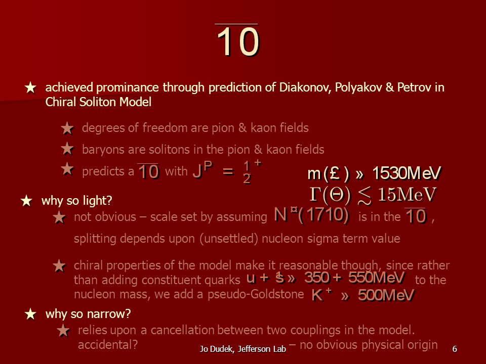 6 achieved prominance through prediction of Diakonov, Polyakov & Petrov in Chiral Soliton Model degrees of freedom are pion & kaon fields baryons are solitons in the pion & kaon fields predicts a with why so light.