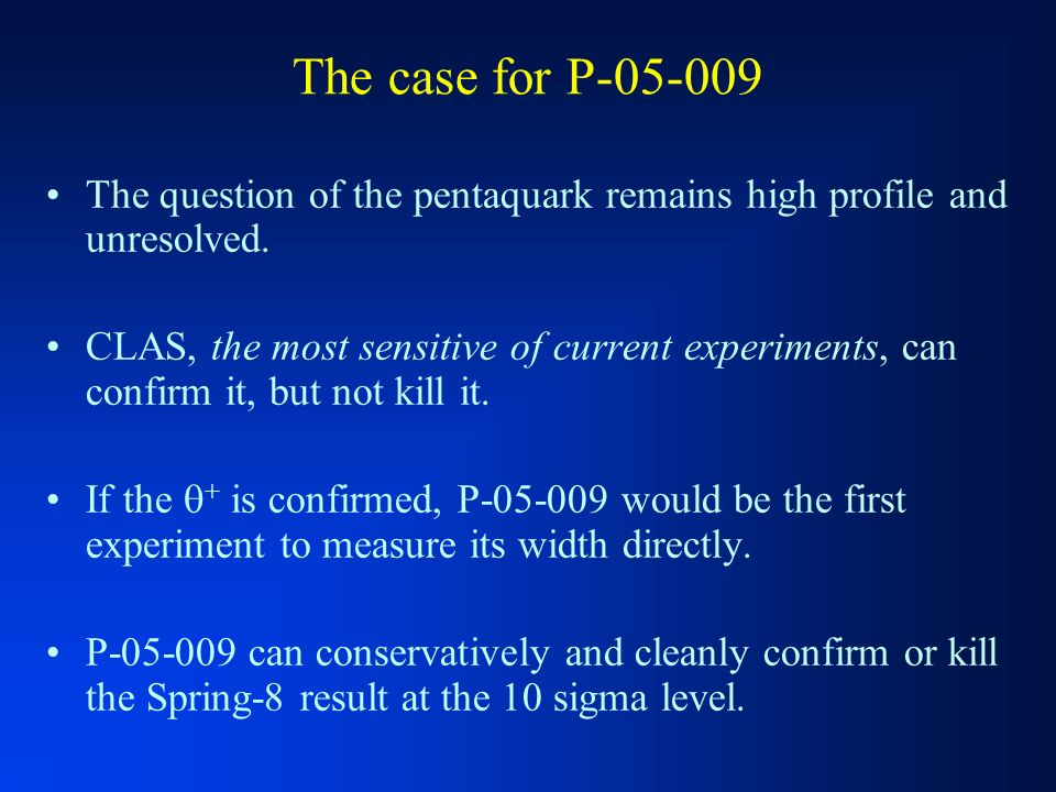 The case for P-05-009 The question of the pentaquark remains high profile and unresolved.