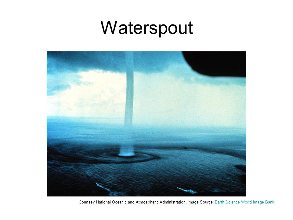Waterspout Courtesy National Oceanic and Atmospheric Administration, Image Source: Earth Science World Image BankEarth Science World Image Bank