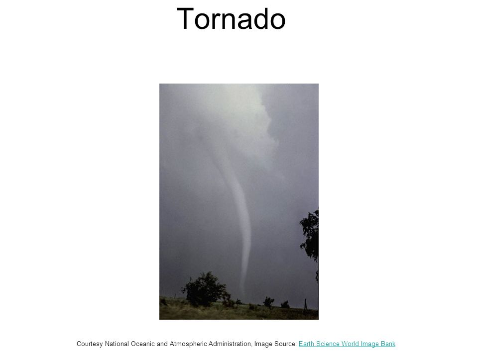 Tornado Courtesy National Oceanic and Atmospheric Administration, Image Source: Earth Science World Image BankEarth Science World Image Bank