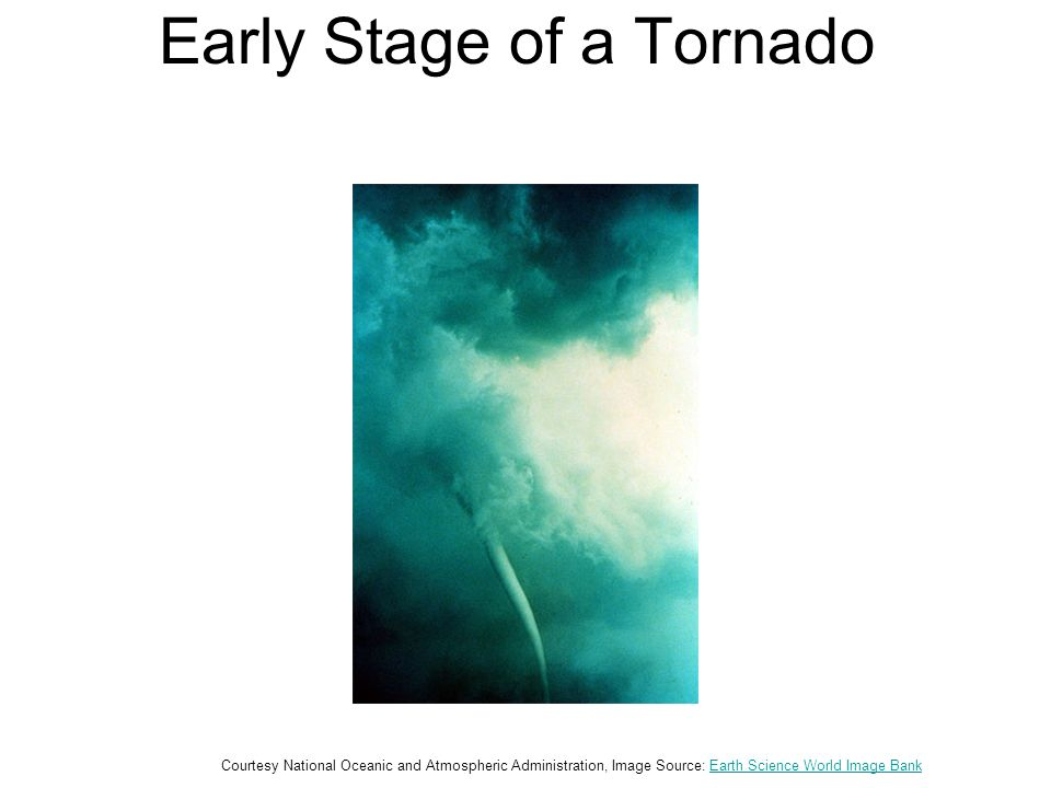 Early Stage of a Tornado Courtesy National Oceanic and Atmospheric Administration, Image Source: Earth Science World Image BankEarth Science World Ima
