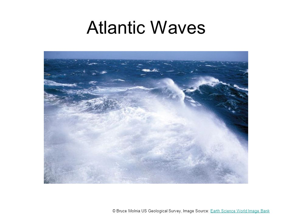 Atlantic Waves © Bruce Molnia US Geological Survey, Image Source: Earth Science World Image BankEarth Science World Image Bank
