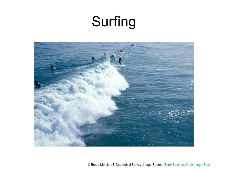 Surfing © Bruce Molnia US Geological Survey, Image Source: Earth Science World Image BankEarth Science World Image Bank