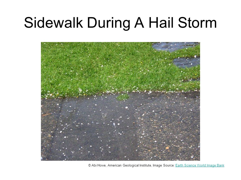Sidewalk During A Hail Storm © Abi Howe, American Geological Institute, Image Source: Earth Science World Image BankEarth Science World Image Bank