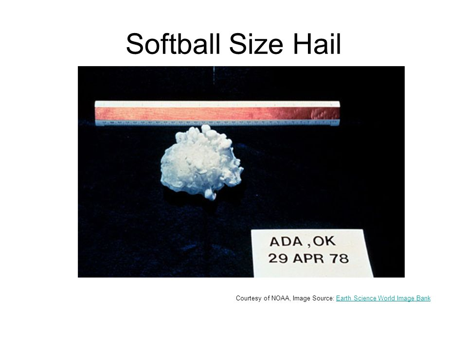 Softball Size Hail Courtesy of NOAA, Image Source: Earth Science World Image BankEarth Science World Image Bank