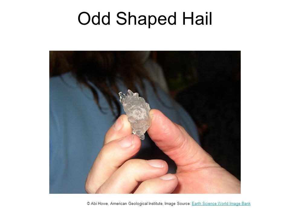 Odd Shaped Hail © Abi Howe, American Geological Institute, Image Source: Earth Science World Image BankEarth Science World Image Bank
