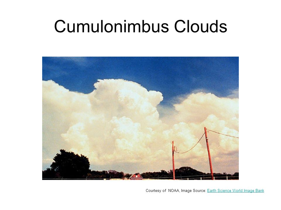 Cumulonimbus Clouds Courtesy of NOAA, Image Source: Earth Science World Image BankEarth Science World Image Bank