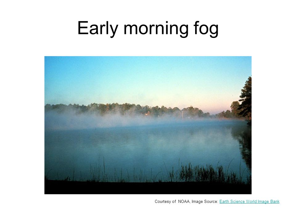 Early morning fog Courtesy of NOAA, Image Source: Earth Science World Image BankEarth Science World Image Bank