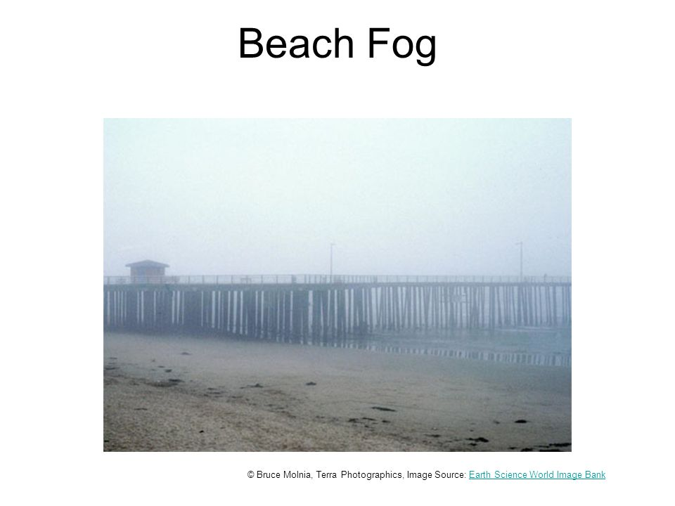 Beach Fog © Bruce Molnia, Terra Photographics, Image Source: Earth Science World Image BankEarth Science World Image Bank