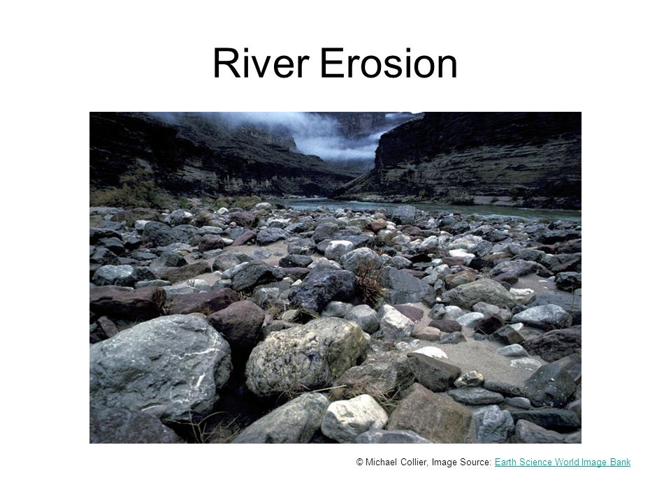 River Erosion © Michael Collier, Image Source: Earth Science World Image BankEarth Science World Image Bank