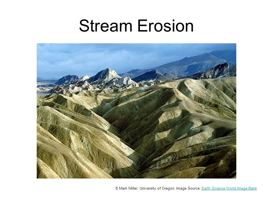 Stream Erosion © Marli Miller, University of Oregon, Image Source: Earth Science World Image BankEarth Science World Image Bank