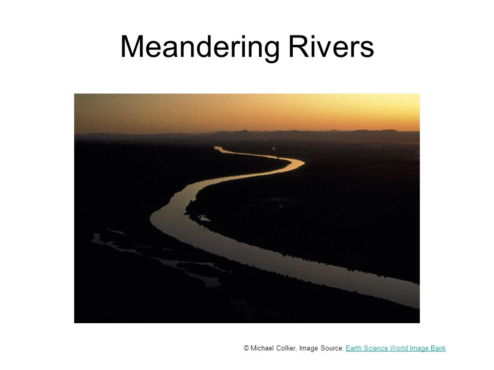 Meandering Rivers © Michael Collier, Image Source: Earth Science World Image BankEarth Science World Image Bank