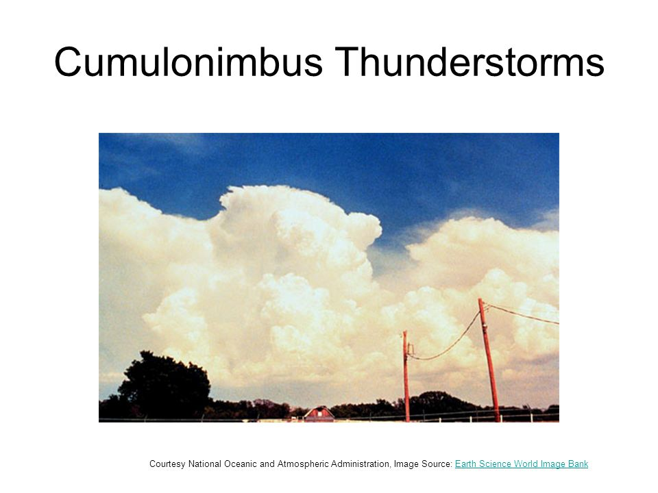 Cumulonimbus Thunderstorms Courtesy National Oceanic and Atmospheric Administration, Image Source: Earth Science World Image BankEarth Science World Image Bank