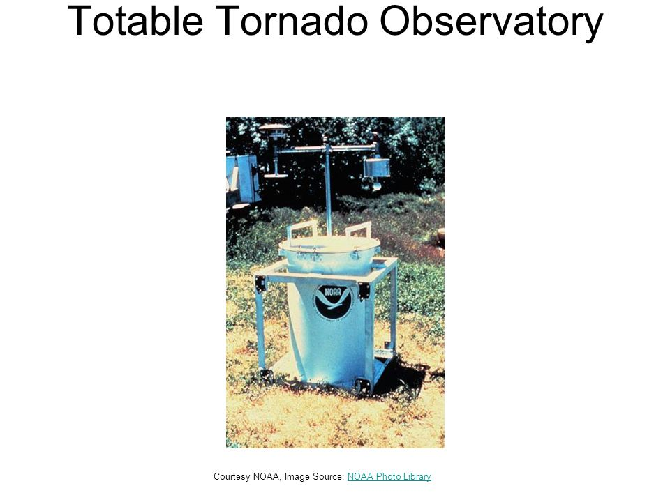 Totable Tornado Observatory Courtesy NOAA, Image Source: NOAA Photo LibraryNOAA Photo Library