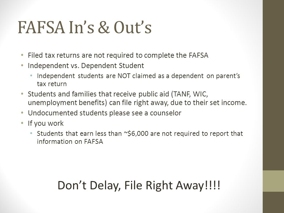 FAFSA Ins & Outs Filed tax returns are not required to complete the FAFSA Independent vs.
