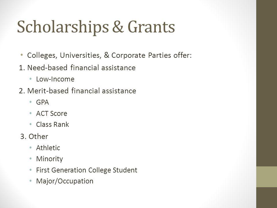 Scholarships & Grants Colleges, Universities, & Corporate Parties offer: 1.