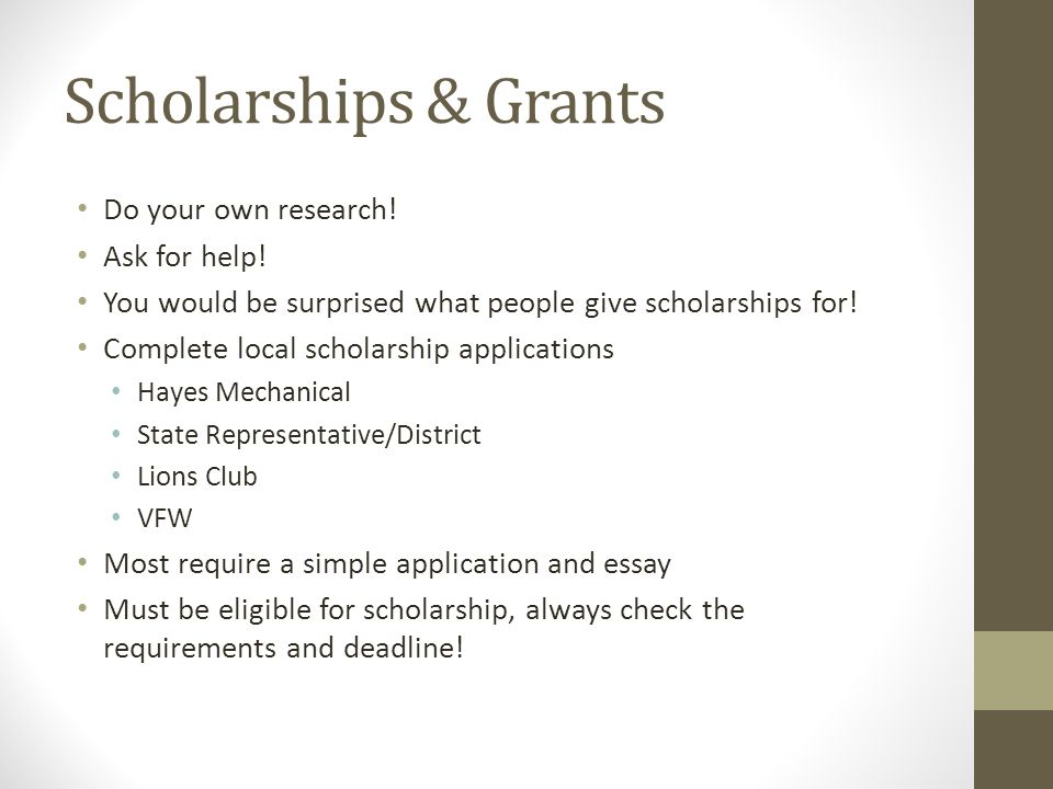 Scholarships & Grants Do your own research. Ask for help.