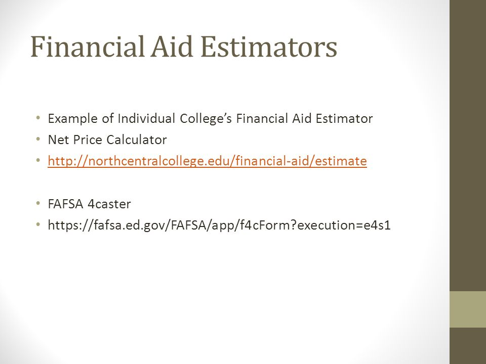 Financial Aid Estimators Example of Individual Colleges Financial Aid Estimator Net Price Calculator   FAFSA 4caster   execution=e4s1